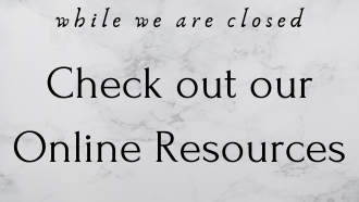 While we are closed check out our online resources